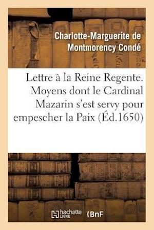 Bog, paperback Lettre Presentee a la Reine Regente. Contenant Tous Les Moyens Dont Le Cardinal Mazarin