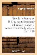 Considerations Sur L'Etat de La France En 1830 Et Sur Les Institutions Necessaires af Hippolyte Frasans