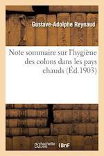 Note Sommaire Sur L'Hygiene Des Colons Dans Les Pays Chauds af Gustave-Adolphe Reynaud