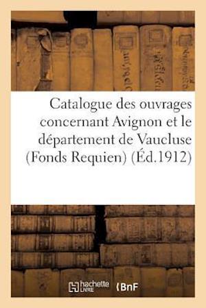Bog, paperback Catalogue Des Ouvrages Concernant Avignon Et Le Departement de Vaucluse Fonds Requien, af Sans Auteur
