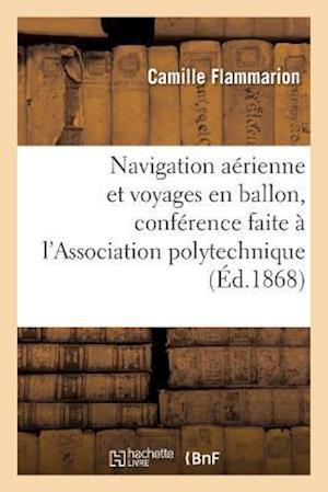 Bog, paperback Navigation Aerienne Et Voyages En Ballon, Conference Faite A L'Association Polytechnique af Camille Flammarion