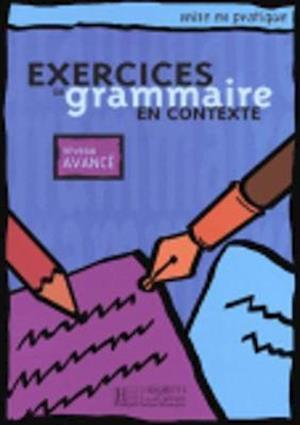 Exercices de Grammaire En Contexte, Niveau Avance af Joelle Bonenfant, Anne Akyuz, Bernadette Bazelle-Shahmaei