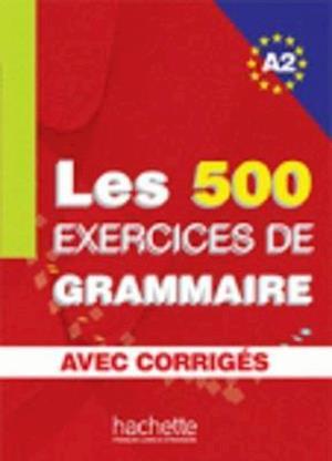 Les 500 Exercices de Grammaire A2 - Livre + Corriges Integres af Bernadette Bazelle-Shahmaei, Joelle Bonenfant, Anne Akyuz