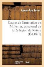 Causes de L'Arrestation de M. Ferrer, Ex-Colonel de La 2e Legion Du Rhone af Joseph-Paul Ferrer
