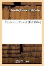 Etudes Sur Pascal af Jean-Baptiste-Marcel Flottes