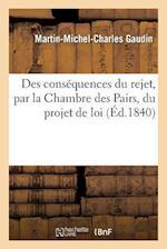 Des Consequences Du Rejet, Par La Chambre Des Pairs, Du Projet de Loi Concernant Le Remboursement af Martin-Michel-Charles Gaudin