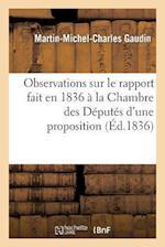 Observations Sur Le Rapport Fait En 1836 a la Chambre Des Deputes D'Une Proposition Concernant af Martin-Michel-Charles Gaudin