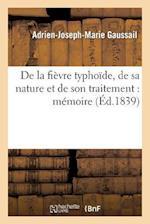 de La Fievre Typhoide, de Sa Nature Et de Son Traitement af Adrien-Joseph-Marie Gaussail