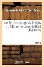 Le Dernier Voyage de Nelgis, Ou Memoires D'Un Vieillard. Tome 3 af Stephanie-Felicite Du Crest Genlis, Stephanie-Felicite Du Crest Genlis