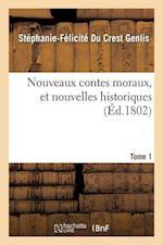 Nouveaux Contes Moraux, Et Nouvelles Historiques. Tome 1 af Stephanie-Felicite Du Crest Genlis, Stephanie-Felicite Du Crest Genlis