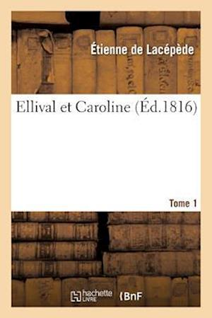 Ellival Et Caroline. Tome 1 af Etienne De Lacepede, De Lacepede-E