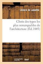 Choix Des Types Les Plus Remarquables de L'Architecture af Leonce De Lamothe, Leo Drouyn, De Lamothe-L
