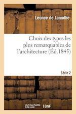 Choix Des Types Les Plus Remarquables de L'Architecture. Serie 2 af De Lamothe-L, Leo Drouyn, Leonce De Lamothe