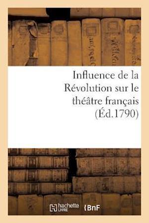 Influence de La Revolution Sur Le Theatre Francais af Debray, Sans Auteur