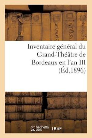 Inventaire General Du Grand-Theatre de Bordeaux En L'An III af Imp De G. Gounouilhou, Sans Auteur, Imp de G Gounouilhou