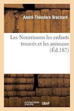 Les Nourrissons Les Enfants Trouves Et Les Animaux af Andre-Theodore Brochard