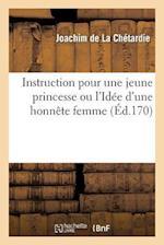 Instruction Pour Une Jeune Princesse Ou L'Idee D'Une Honnete Femme af De La Chetardie-J