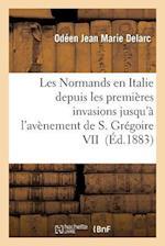 Les Normands En Italie Depuis Les Premieres Invasions Jusqu'a L'Avenement de S. Gregoire VII af Odeen Jean Marie Delarc