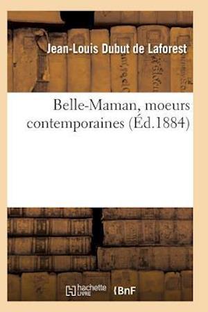 Belle-Maman, Moeurs Contemporaines, Par Dubut de Laforest af Dubut De Laforest-J-L