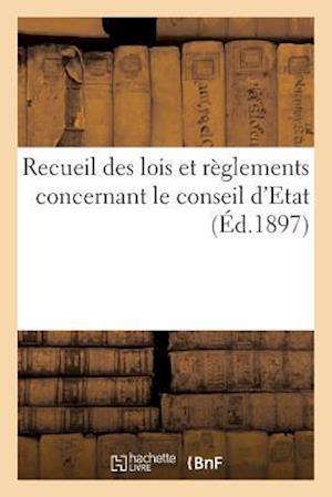 Recueil Des Lois Et Reglements Concernant Le Conseil D'Etat af Imp Nationale