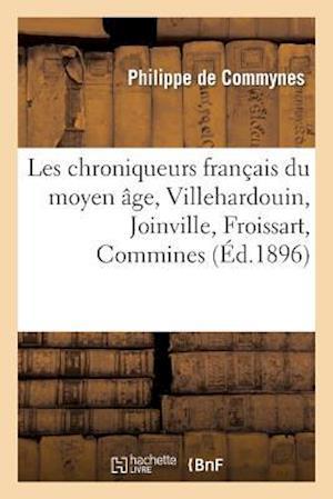 Les Chroniqueurs Francais Du Moyen Age, Villehardouin, Joinville, Froissart, Commines af De Commynes-P, Philippe Commynes (De), Charles Aubertin