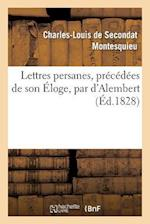 Lettres Persanes, Precedees de Son Eloge, Par D'Alembert af Charles-Louis De Secondat Montesquieu, Charles Louis De Secondat Montesquieu, Charles De Secondat Montesquieu
