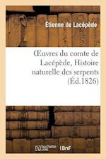 Oeuvres Du Comte de Lacepede, Histoire Naturelle Des Serpents af Etienne De Lacepede, De Lacepede-E