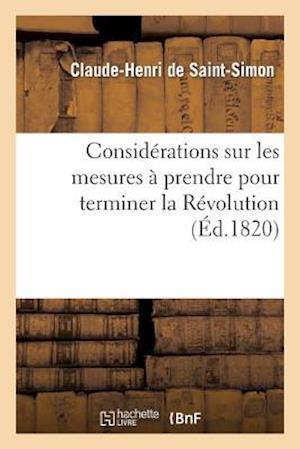 Considerations Sur Les Mesures a Prendre Pour Terminer La Revolution af Claude-Henri Saint-Simon (De), De Saint-Simon-C-H