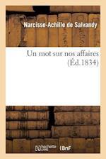 Un Mot Sur Nos Affaires af De Salvandy-N-A, Narcisse-Achille Salvandy (De)