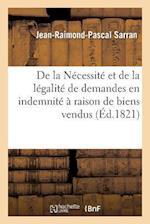 de La Necessite Et de La Legalite de Demandes En Indemnite a Raison de Biens Vendus Par L'Etat af Jean-Raimond-Pascal Sarran
