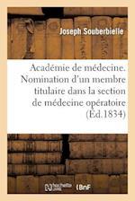 Academie de Medecine. Nomination D'Un Membre Titulaire Dans La Section de Medecine Operatoire af Joseph Souberbielle, Jean-Francois Payen