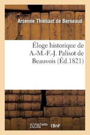 Eloge Historique de A.-M.-F.-J. Palisot de Beauvois af Arsenne Thiebaut De Berneaud, Thiebaut De Berneaud-A