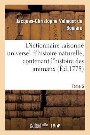 Dictionnaire Raisonne Universel D'Histoire Naturelle, Contenant L'Histoire Des Animaux. Tome 5 af Valmont De Bomare-J-C, Jacques-Christophe Valmont De Bomare