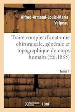 Traite Complet D'Anatomie Chirurgicale, Generale Et Topographique Du Corps Humain. Tome 1 af Alfred-Armand-Louis-Marie Velpeau