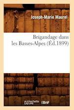 Brigandage Dans Les Basses-Alpes af Joseph-Marie Maurel