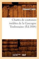 Chartes de Coutumes Inedites de La Gascogne Toulousaine af Edmond Cabie, Collectif