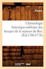 Chronologie Historique-Militaire Des Troupes de La Maison Du Roi. af Pinard