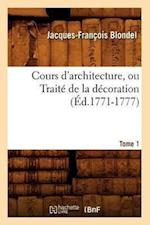 Cours D'Architecture, Ou Traite de La Decoration, Tome 1 af Francois Jacques-Blondel, Jacques-Francois Blondel