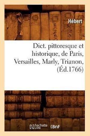 Dict. Pittoresque Et Historique, de Paris, Versailles, Marly, Trianon, (Ed.1766) af Hébert
