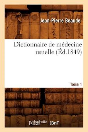 Dictionnaire de Medecine Usuelle. Tome 1 (Ed.1849) af Sans Auteur