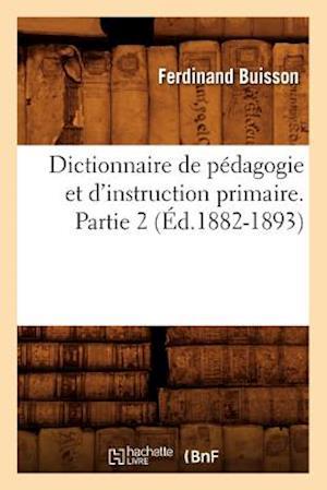 Dictionnaire de Pedagogie Et D'Instruction Primaire. Partie 2 (Ed.1882-1893) af Sans Auteur