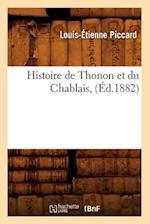 Histoire de Thonon Et Du Chablais, (Ed.1882) af Piccard L. E., Louis-Etienne Piccard