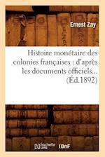 Histoire Monetaire Des Colonies Francaises af Zay E., Ernest Zay
