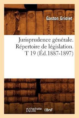 Jurisprudence Generale. Repertoire de Legislation. T 19 (Ed.1887-1897) af Sans Auteur