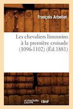 Les Chevaliers Limousins a la Premiere Croisade (1096-1102) af Francois Arbellot