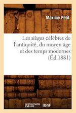 Les Sieges Celebres de L'Antiquite, Du Moyen Age Et Des Temps Modernes (Ed.1881) af Maxime Petit, Petit M.