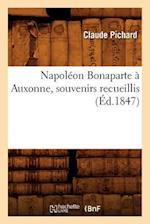 Napoleon Bonaparte a Auxonne, Souvenirs Recueillis (Ed.1847) af Claude Pichard, Pichard C.