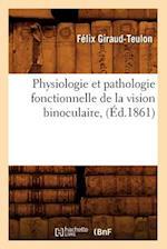Physiologie Et Pathologie Fonctionnelle de La Vision Binoculaire, (Ed.1861) af Giraud Teulon F., Felix Giraud-Teulon