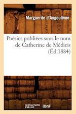 Poesies Publiees Sous Le Nom de Catherine de Medicis (Ed.1884) af Marguerite D' Angouleme, Marguerite D'Angouleme