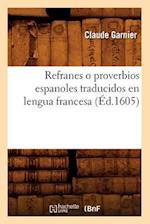Refranes O Proverbios Espanoles Traducidos En Lengua Francesa (Ed.1605) af Claude Garnier, Charles Garnier